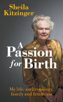 A Passion for Birth: My Life: Anthropology, Family and Feminism (Paperback)