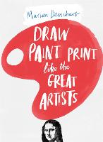 Draw Paint Print like the Great Artists (Paperback)