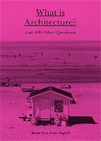 What is Architecture?: And 100 Other Questions (Hardback)