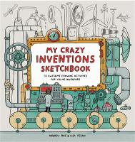 My Crazy Inventions Sketchbook: 50 Awesome Drawing Activities for Young Inventors (Paperback)