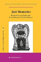 Just Memories: Remembrance and Restoration in the Aftermath of Political Violence - Transitional Justice 25 (Hardback)