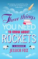 Three Things You Need to Know About Rockets: A memoir (Paperback)