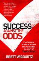 Success Against the Odds: Five Lessons in How to Achieve the Impossible: the Story of Teach First (Paperback)