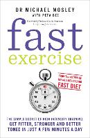 Fast Exercise: The simple secret of high intensity training: get fitter, stronger and better toned in just a few minutes a day (Paperback)