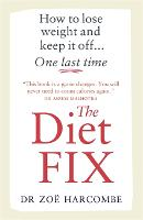 The Diet Fix: How to lose weight and keep it off... one last time (Paperback)