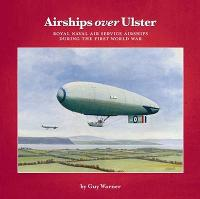 Airships Over Ulster: Royal Naval Air Service Airships During the First World War (Paperback)