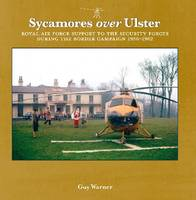 Sycamores Over Ulster: Royal Air Force Support to the Security Forces During the Border Campaign, 1956-1962 (Paperback)