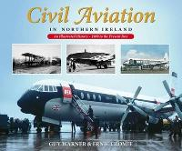 Civil Aviation in Northern Ireland: An Illustrated History - 1909 to the Present Day (Paperback)