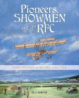 Pioneers, Showmen and the RFC: Early Aviation in Ireland 1909-1914 (Paperback)