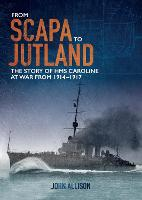 From Scapa to Jutland: The Story of HMS Caroline at War from 1914-1917 (Paperback)