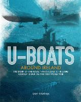 U-boats Around Ireland: The Story of the Royal Navy's Coast of Ireland Command in the First World War (Paperback)