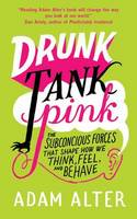 Drunk Tank Pink: The Subconscious Forces That Shape How We Think, Feel and Behave (Paperback)