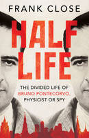 Half Life: The Divided Life of Bruno Pontecorvo, Physicist or Spy (Hardback)