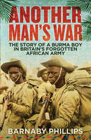 Another Man's War: The Story of a Burma Boy in Britain's Forgotten African Army (Paperback)
