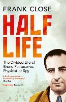 Half Life: The Divided Life of Bruno Pontecorvo, Physicist or Spy (Paperback)