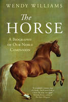 The Horse: A Biography of Our Noble Companion (Hardback)