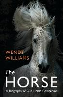 The Horse: A Biography of Our Noble Companion (Paperback)