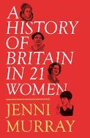 A History of Britain in 21 Women: A Personal Selection (Hardback)