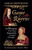 Game of Queens: The Women Who Made Sixteenth-Century Europe (Hardback)