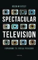 Spectacular Television: Exploring Televisual Pleasure - International Library of the Moving Image (Paperback)