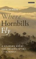 Where Hornbills Fly: A Journey with the Headhunters of Borneo (Paperback)