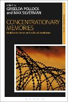 Concentrationary Memories: Totalitarian Terror and Cultural Resistance - New Encounters: Arts, Cultures, Concepts (Hardback)