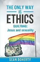 The Only Way is Ethics: Quiltbag: Jesus and Sexuality (Paperback)