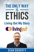 The Only Way is Ethics: Living Out My Story: And Some Pastoral and Missional Thoughts About Homosexuality Along the Way (Paperback)