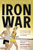 Iron War: Two Incredible Athletes. One Epic Rivalry. The Greatest Race of All Time. (Paperback)