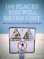 100 Places You Will Never Visit: The World's Most Secret Locations (Paperback)