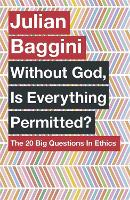 Without God, Is Everything Permitted?: The 20 Big Questions in Ethics (Paperback)