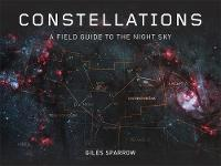 Constellations: A Field Guide to the Night Sky (Hardback)