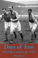 Days of Iron: The Story of West Ham United in the Fifties (Paperback)