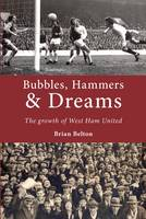 Bubbles, Hammers and Dreams - the Growth of West Ham United (Paperback)