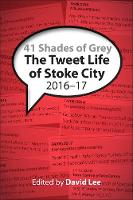 41 Shades of Grey 2016-17: The Tweet Life of Stoke City (Paperback)