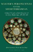 Western Perspectives on the Mediterranean: Cultural Transfer in Late Antiquity and the Early Middle Ages, 400-800 AD (Hardback)