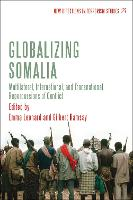 Globalizing Somalia: Multilateral, International and Transnational Repercussions of Conflict - New Directions in Terrorism Studies (Hardback)