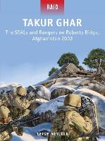 Takur Ghar: The SEALs and Rangers on Roberts Ridge, Afghanistan 2002 - Raid (Paperback)