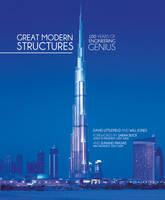Great Modern Structures: 100 Years of Engineering Genius (Hardback)