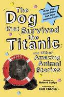 Dog That Survived the Titanic: And Other Amazing Animal Stories (Hardback)