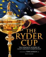 The Ryder Cup: The Complete History of Golf's Greatest Competition (Hardback)