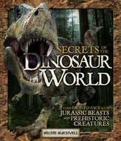 Secrets of the Dinosaur World: Jurassic Giants and Other Prehistoric Creatures (Paperback)