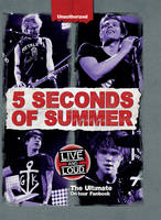 5 Seconds of Summer: Live and Loud: The Ultimate On Tour Fan Book (Hardback)
