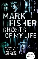 Ghosts of My Life - Writings on Depression, Hauntology and Lost Futures (Paperback)