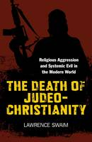 Death of Judeo-Christianity, The - Religious Aggression and Systemic Evil in the Modern World (Paperback)
