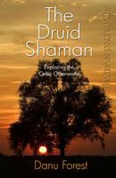 Shaman Pathways - The Druid Shaman - Exploring the Celtic Otherworld (Paperback)