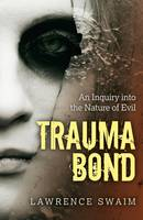 Trauma Bond - An Inquiry into the Nature of Evil (Paperback)