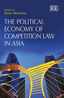 The Political Economy of Competition Law in Asia (Hardback)