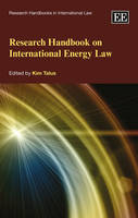 Research Handbook on International Energy Law - Research Handbooks in International Law series (Hardback)