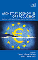 Monetary Economies of Production: Banking and Financial Circuits and the Role of the State (Hardback)